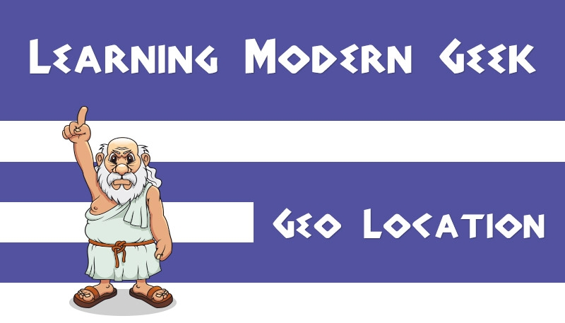 "Image of a Greek man pointing to the words ""Learning Modern Geek"" and ""Geo Location"""